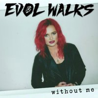 Without Me — Evol Walks