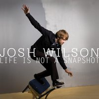 Life Is Not A Snapshot — Josh Wilson