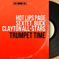 Trumpet Time — Hot Lips Page Sextet, Buck Clayton All Stars, Buck Clayton All-Stars