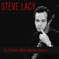 Steve Lacy: The Complete Whitey Mitchell Sessions — Steve Lacy