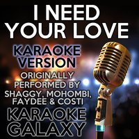I Need Your Love — Karaoke Galaxy