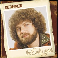 The Early Years — Keith Green