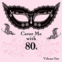 Cover Me With 80s, Vol. 1 — It's A Cover Up