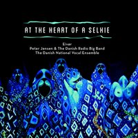 At The Heart Of A Selkie — Peter Jensen, The Danish Radio Big Band, Eivør, The Danish National Vocal Ensemble, Eivør, Peter Jensen, The Danish Radio Big Band, The Danish National Vocal Ensemble