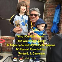 Wish I Could Be There (The Grandfather Song) — Fernando L Candelario