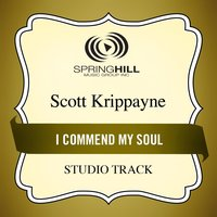 I Commend My Soul (Studio Track) — Scott Krippayne