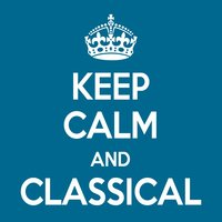 Keep Calm and Classical — BBC Symphony Orchestra, Keep Calm and Classical