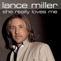 She Really Loves Me — Lance Miller