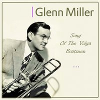 Song of the Volga Boatmen — Glenn Miller & His Orchestra