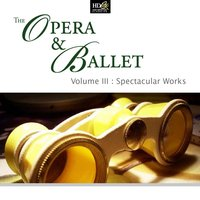 The Opera & Ballet Vol. 3 - Spectacular Works — сборник