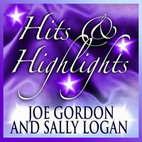 Joe Gordon and Sally Logan: Hits and Highlights — Joe Gordon, Joe Gordon & Sally Logan, Sally Logan