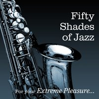 Fifty Shades of Jazz...... For Your Extreme Pleasure — сборник
