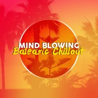 Mind Blowing Balearic Chillout — Balearic