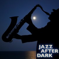 Jazz After Dark — Smooth Jazz Sax Instrumentals