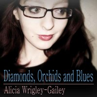 Diamonds, Orchids and Blues — Alicia Wrigley-Gailey