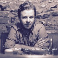 Matt J Ward and the Rising Sons — Matt Ward, Matt J Ward