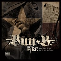 Fire Feat: Rick Ross, 2 Chainz, Serani — Bun B