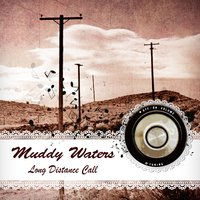 Long Distance Call — Muddy Waters