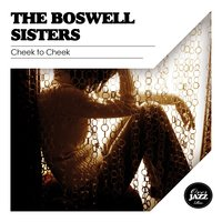 Cheek to Cheek — The Boswell Sisters