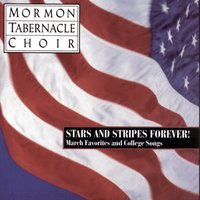 Stars and Stripes Forever ! - The Mormon Tabernacle Choir sings March Favorites and College Songs — The Mormon Tabernacle Choir