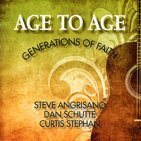 Age to Age — Dan Schutte, Steve Angrisano, Curtis Stephan