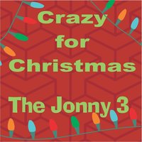 Crazy for Christmas — The Jonny 3