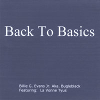 Back To Basics featuring La Vonne Tyus — Billie G Evans Jr.(aka) Bugleblack