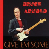Give 'Em Some — Bruce Arnold Trio