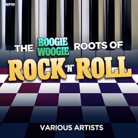 The Boogie Woogie Roots of Rock 'N' Roll — сборник