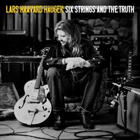 Six Strings And The Truth — Lars Haavard Haugen