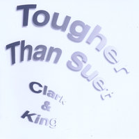 Tougher Than Suet — Clark and King