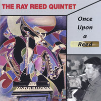 Once Upon a Reed — The Ray Reed Quintet
