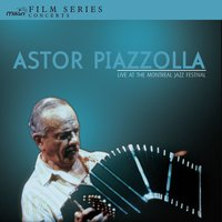 Live at the Montreal Jazz Festival — Astor Piazzolla y su quinteto, Astor  Piazzolla