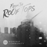 From the Rooftops — One Worship Community