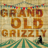 Grand Old Grizzly — Grand Old Grizzly