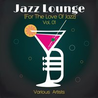 Jazz Lounge Vol. 01 (For The Love Of Jazz) — сборник