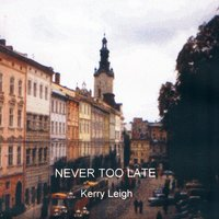 Never Too Late — Kerry Leigh