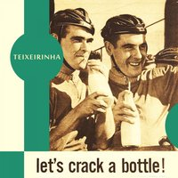 Let's Crack a Bottle — Teixeirinha