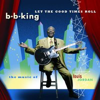 Let The Good Times Roll:  The Music Of Louis Jordan — B.B. King