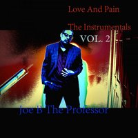Love And Pain, Vol. 2 — Joe B the Professor