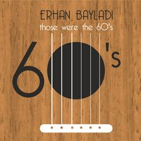 Those Were the 60's — Erhan Bayladı