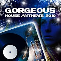 Gorgeous House Anthems 2010 — сборник