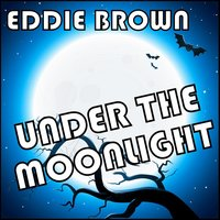 Under the Moonlight — Eddie Brown