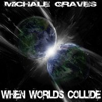 When Worlds Collide — Michale Graves, Dan Malsch