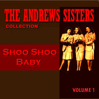 Shoo Shoo Baby — The Andrews Sisters