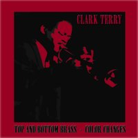 Top and Bottom Brass / Color Changes — Clark Terry Quintet, Clark Terry