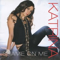 Shame on Me - Single — Katrina, Katrina Woolverton