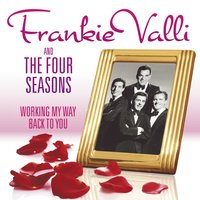 Working My Way Back To You - The Frankie Valli & The Four Seasons Collection — Frankie Valli & The Four Seasons