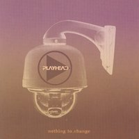Nothing To Change — Playhead