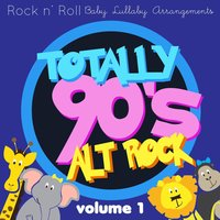 Rock n'  Roll Baby: Totally 90's Alt Rock, Vol. 1 — Rock N' Roll Baby Lullaby Ensemble